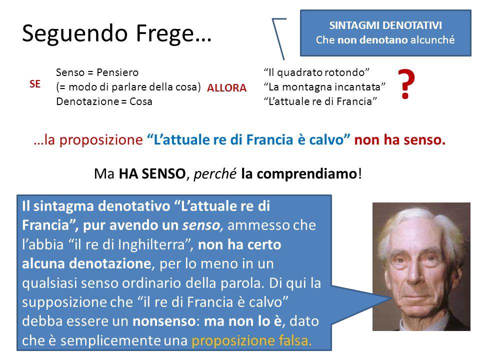 Seguendo Frege… Senso = Pensiero (= modo di parlare della cosa) Denotazione = Cosa SE ALLORA Il quadrato rotondo La montagna incantata Lattuale re di