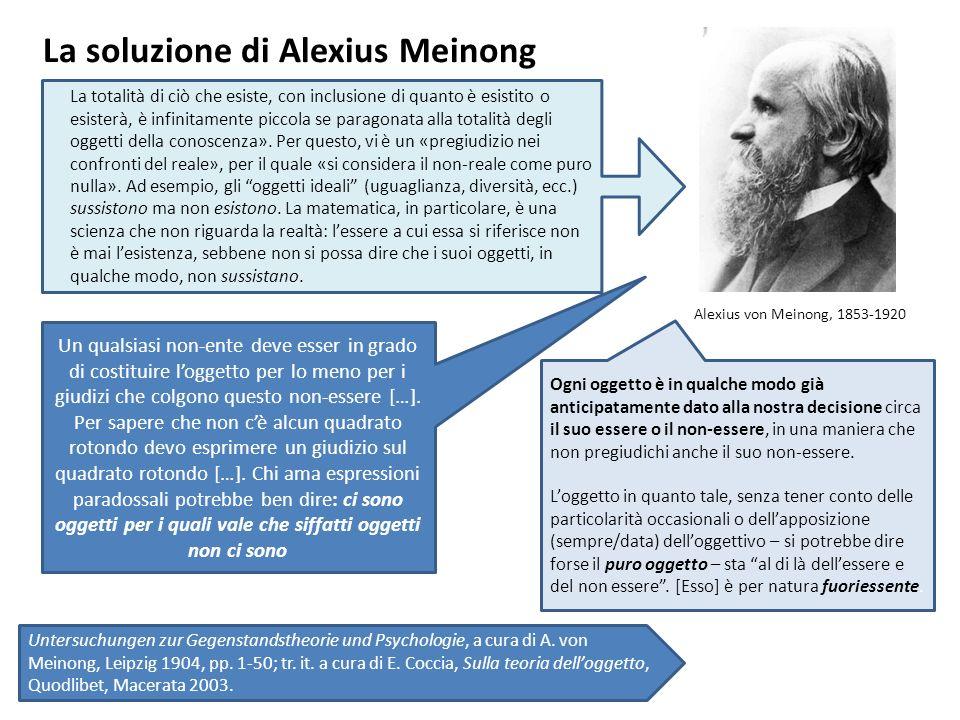 La soluzione di Alexius Meinong La totalità di ciò che esiste, con inclusione di quanto è esistito o esisterà, è infinitamente piccola se paragonata a