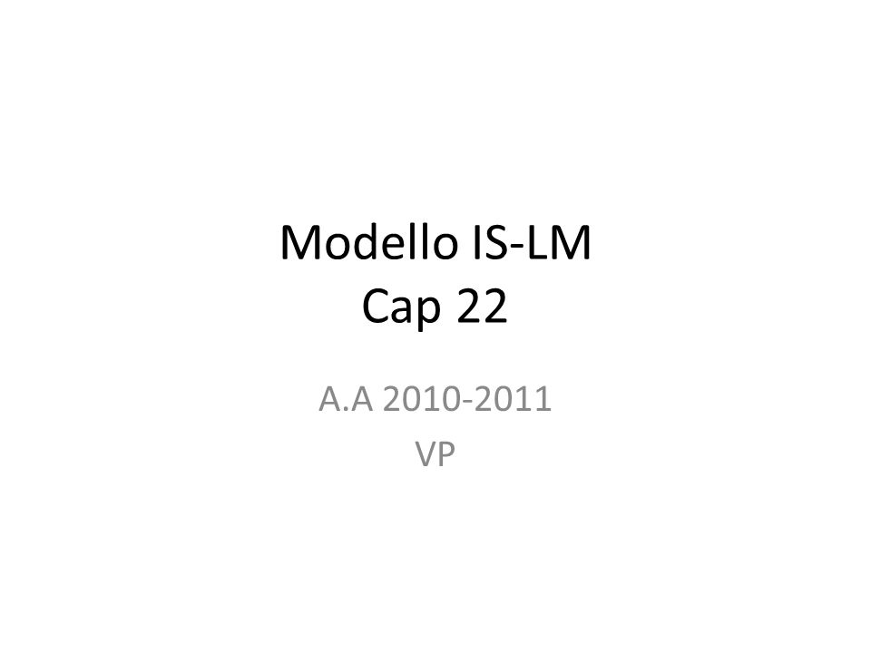 Modello IS-LM Cap 22 A.A 2010-2011 VP
