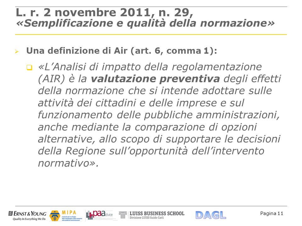Pagina 11 L. r. 2 novembre 2011, n. 29, «Semplificazione e qualità della normazione» Una definizione di Air (art. 6, comma 1): «LAnalisi di impatto de