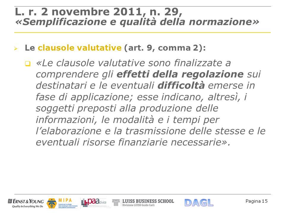 Pagina 15 L. r. 2 novembre 2011, n. 29, «Semplificazione e qualità della normazione» Le clausole valutative (art. 9, comma 2): «Le clausole valutative