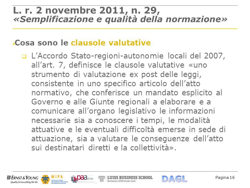 Pagina 16 L. r. 2 novembre 2011, n. 29, «Semplificazione e qualità della normazione» Cosa sono le clausole valutative LAccordo Stato-regioni-autonomie
