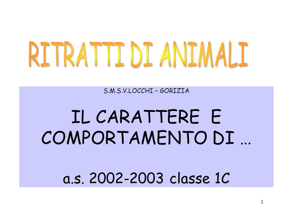 1 S.M.S.V.LOCCHI – GORIZIA IL CARATTERE E COMPORTAMENTO DI … a.s. 2002-2003 classe 1C