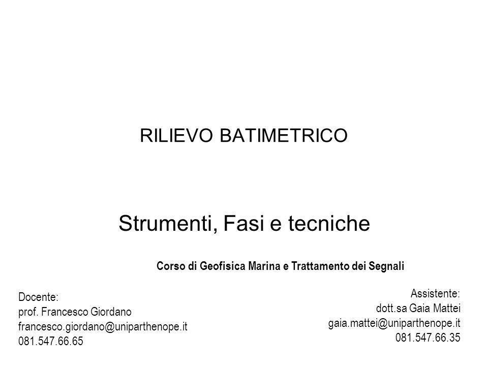 RILIEVO BATIMETRICO Strumenti, Fasi e tecniche Corso di Geofisica Marina e Trattamento dei Segnali Docente: prof. Francesco Giordano francesco.giordan
