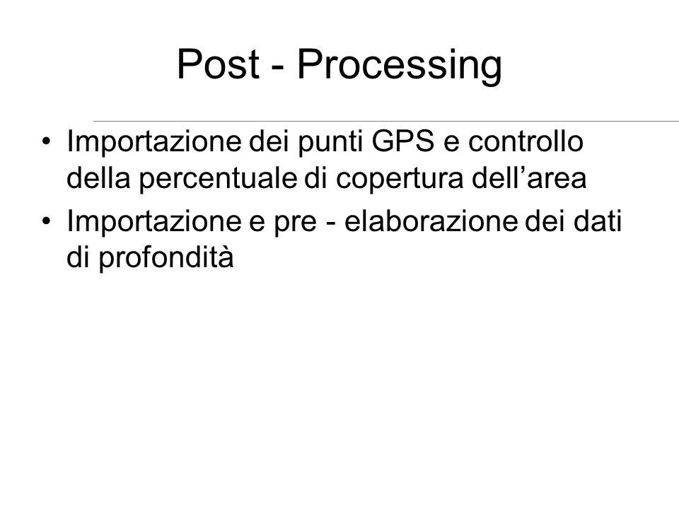 Post - Processing Importazione dei punti GPS e controllo della percentuale di copertura dellarea Importazione e pre - elaborazione dei dati di profond