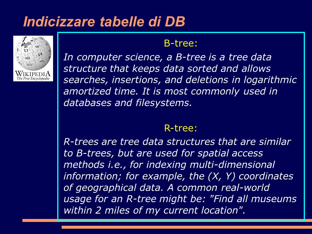 Indicizzare tabelle di DB B-tree: In computer science, a B-tree is a tree data structure that keeps data sorted and allows searches, insertions, and deletions in logarithmic amortized time.