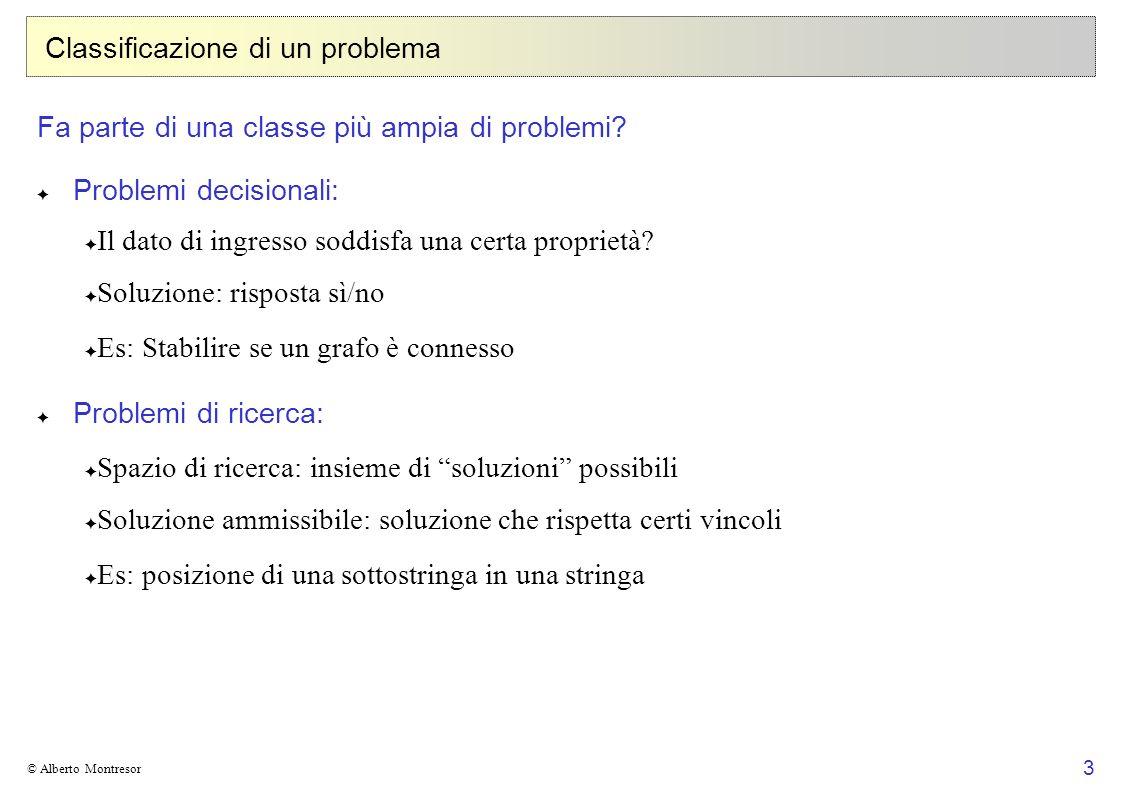 3 © Alberto Montresor Classificazione di un problema Fa parte di una classe più ampia di problemi? Problemi decisionali: Il dato di ingresso soddisfa