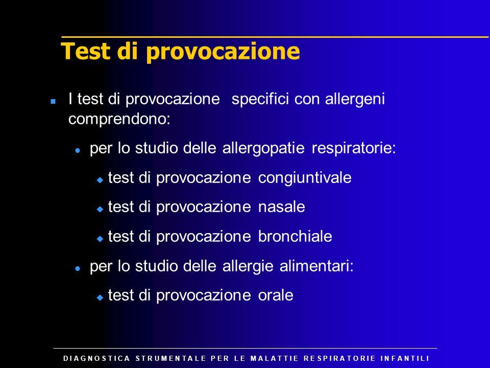 D I A G N O S T I C A S T R U M E N T A L E P E R L E M A L A T T I E R E S P I R A T O R I E I N F A N T I L I Test di provocazione n I test di provo