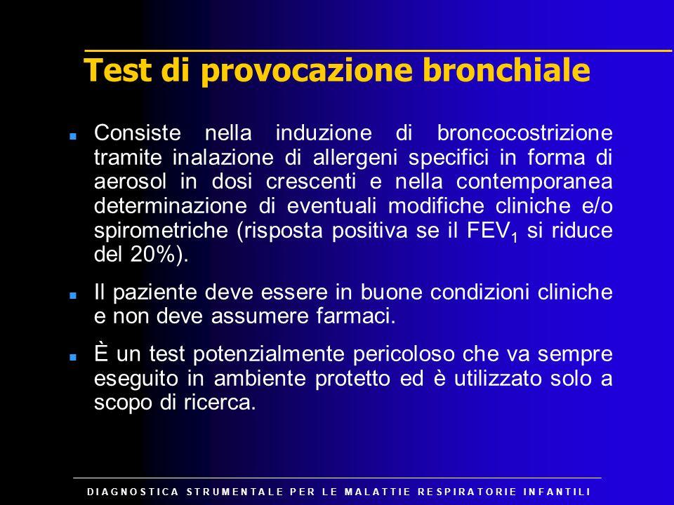 D I A G N O S T I C A S T R U M E N T A L E P E R L E M A L A T T I E R E S P I R A T O R I E I N F A N T I L I Test di provocazione bronchiale n Cons