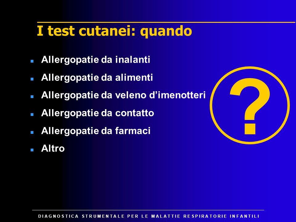 D I A G N O S T I C A S T R U M E N T A L E P E R L E M A L A T T I E R E S P I R A T O R I E I N F A N T I L I I test cutanei: quando n Allergopatie