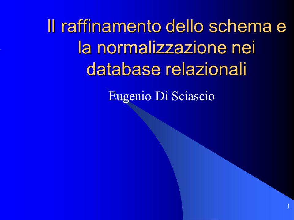1 Il raffinamento dello schema e la normalizzazione nei database relazionali Eugenio Di Sciascio