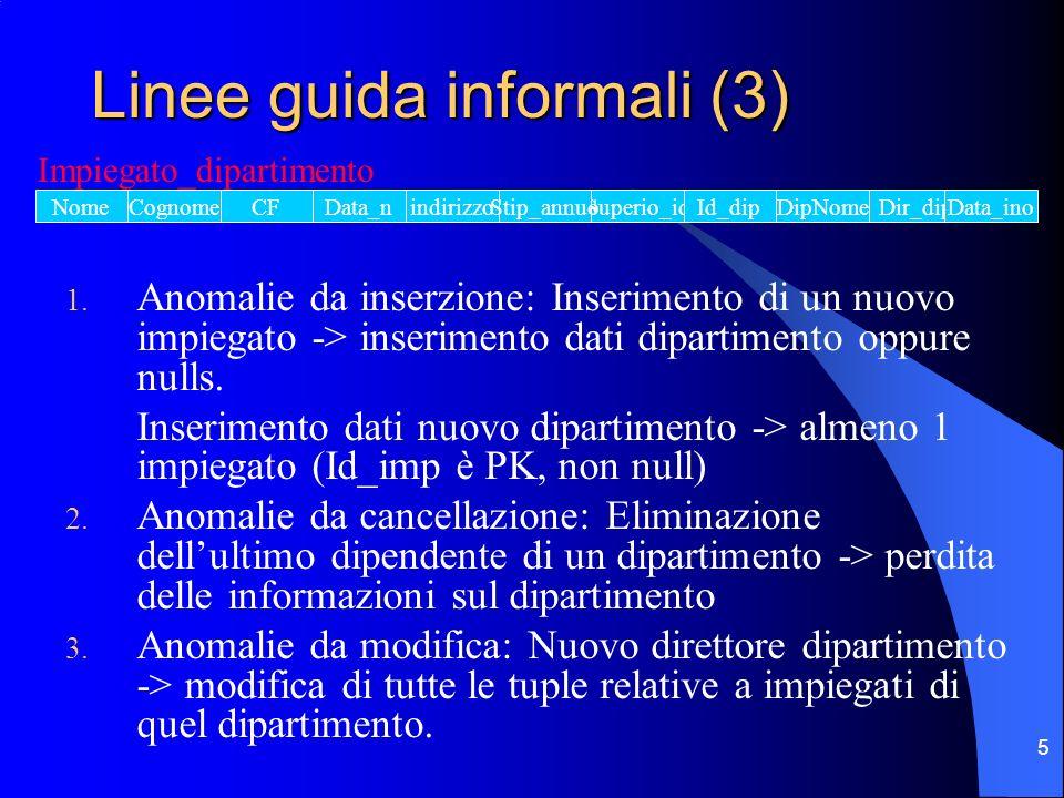 6 Linee guida informali (4) Ridurre il numero di valori null nelle tuple: Valori null possono essere variamente interpretati: non applicabile, sconosciuto, non inserito In molti casi conviene creare nuove relazioni per ridurre i null.