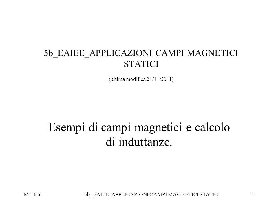 M. Usai5b_EAIEE_APPLICAZIONI CAMPI MAGNETICI STATICI1 5b_EAIEE_APPLICAZIONI CAMPI MAGNETICI STATICI (ultima modifica 21/11/2011) Esempi di campi magne