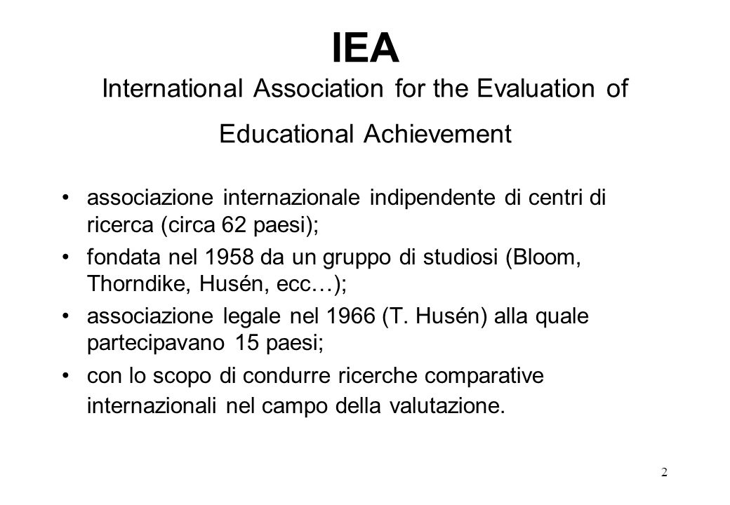 2 IEA International Association for the Evaluation of Educational Achievement associazione internazionale indipendente di centri di ricerca (circa 62
