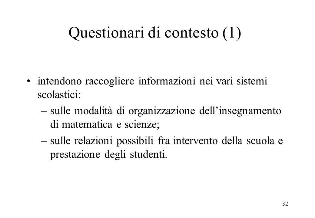 32 Questionari di contesto (1) intendono raccogliere informazioni nei vari sistemi scolastici: –sulle modalità di organizzazione dellinsegnamento di m