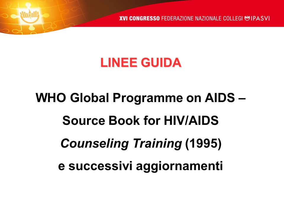 LINEE GUIDA WHO Global Programme on AIDS – Source Book for HIV/AIDS Counseling Training (1995) e successivi aggiornamenti
