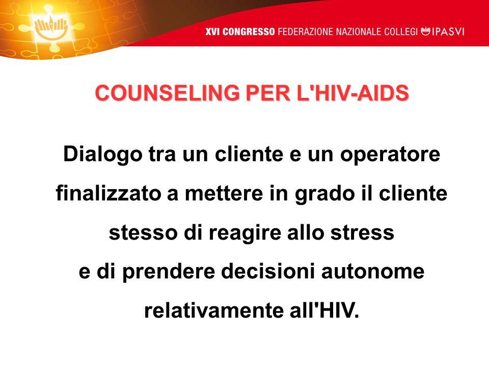 COUNSELING PER L'HIV-AIDS Dialogo tra un cliente e un operatore finalizzato a mettere in grado il cliente stesso di reagire allo stress e di prendere
