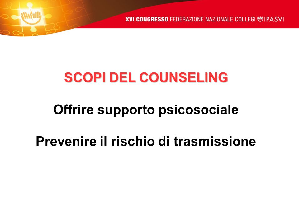 SCOPI DEL COUNSELING Offrire supporto psicosociale Prevenire il rischio di trasmissione