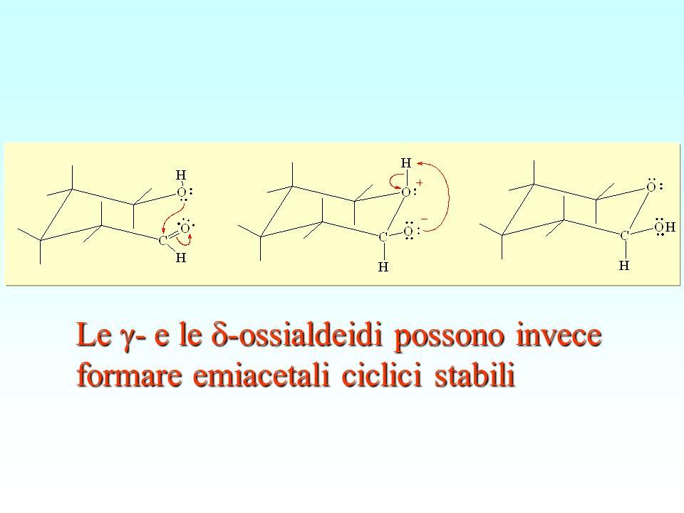 Le -e le -ossialdeidi -ossialdeidi possono invece formare emiacetali ciclici stabili