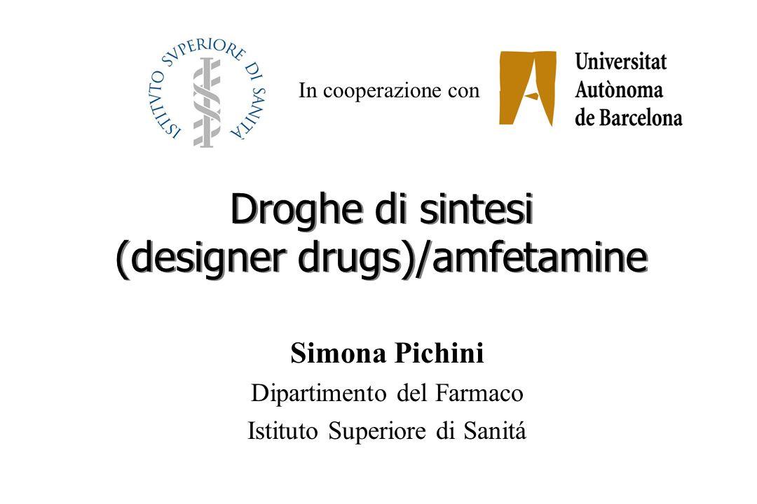 Droghe di sintesi (designer drugs)/amfetamine Simona Pichini Dipartimento del Farmaco Istituto Superiore di Sanitá In cooperazione con