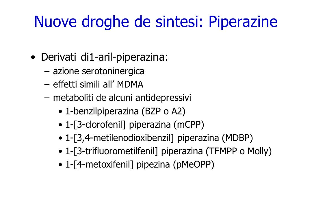 Nuove droghe de sintesi: Piperazine Derivati di1-aril-piperazina: –azione serotoninergica –effetti simili all MDMA –metaboliti de alcuni antidepressiv