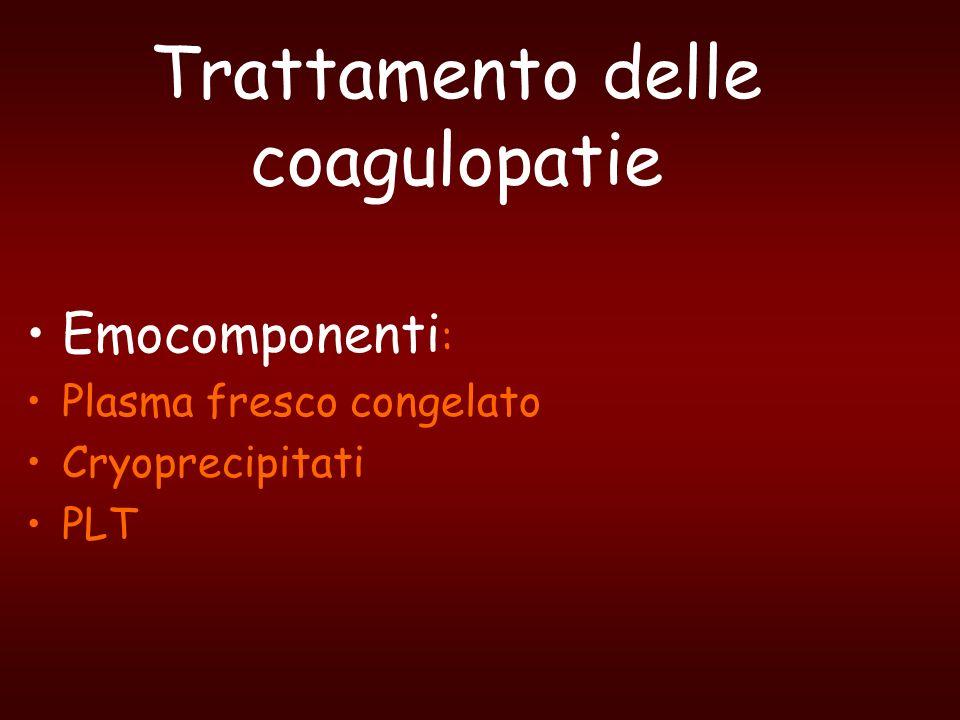 Trattamento delle coagulopatie Emocomponenti : Plasma fresco congelato Cryoprecipitati PLT
