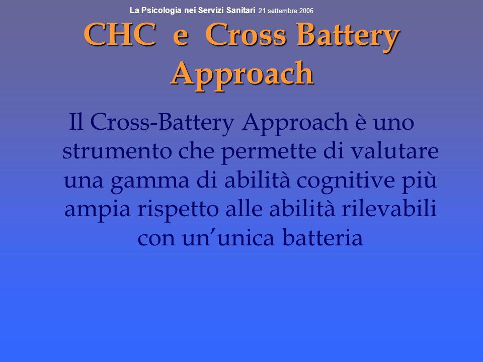 CHC e Cross Battery Approach Il Cross-Battery Approach è uno strumento che permette di valutare una gamma di abilità cognitive più ampia rispetto alle