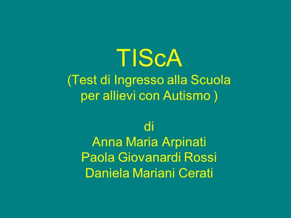 TIScA (Test di Ingresso alla Scuola per allievi con Autismo ) di Anna Maria Arpinati Paola Giovanardi Rossi Daniela Mariani Cerati