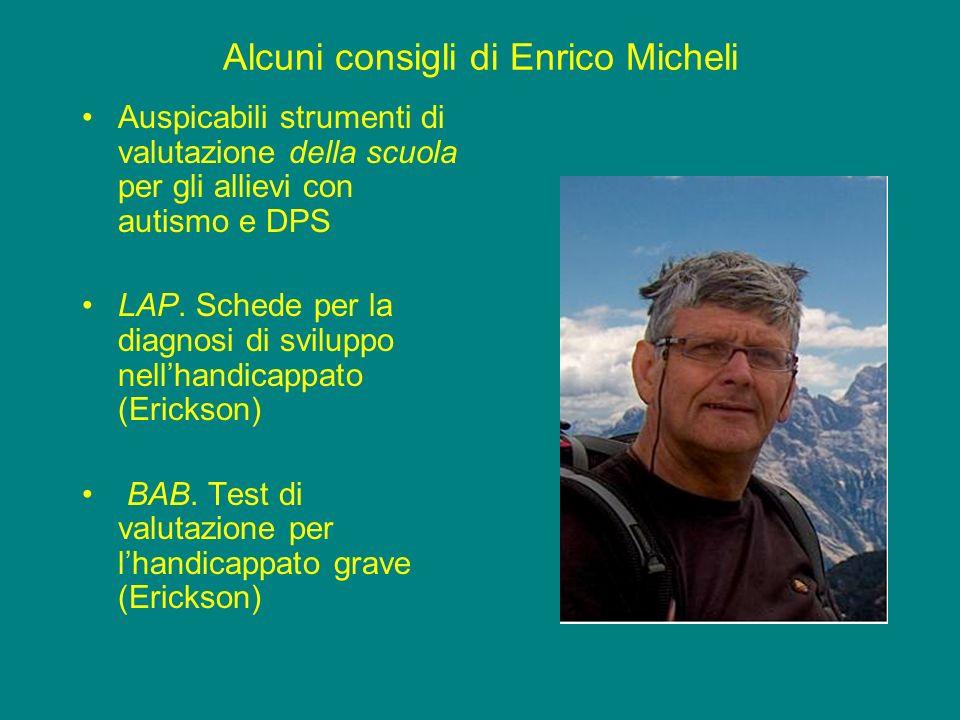 Alcuni consigli di Enrico Micheli Auspicabili strumenti di valutazione della scuola per gli allievi con autismo e DPS LAP. Schede per la diagnosi di s