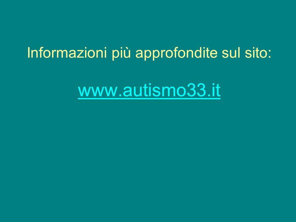 Informazioni più approfondite sul sito: www.autismo33.it www.autismo33.it