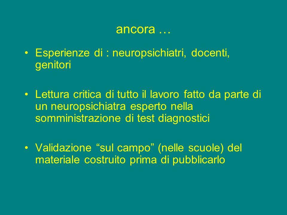 ancora … Esperienze di : neuropsichiatri, docenti, genitori Lettura critica di tutto il lavoro fatto da parte di un neuropsichiatra esperto nella somm