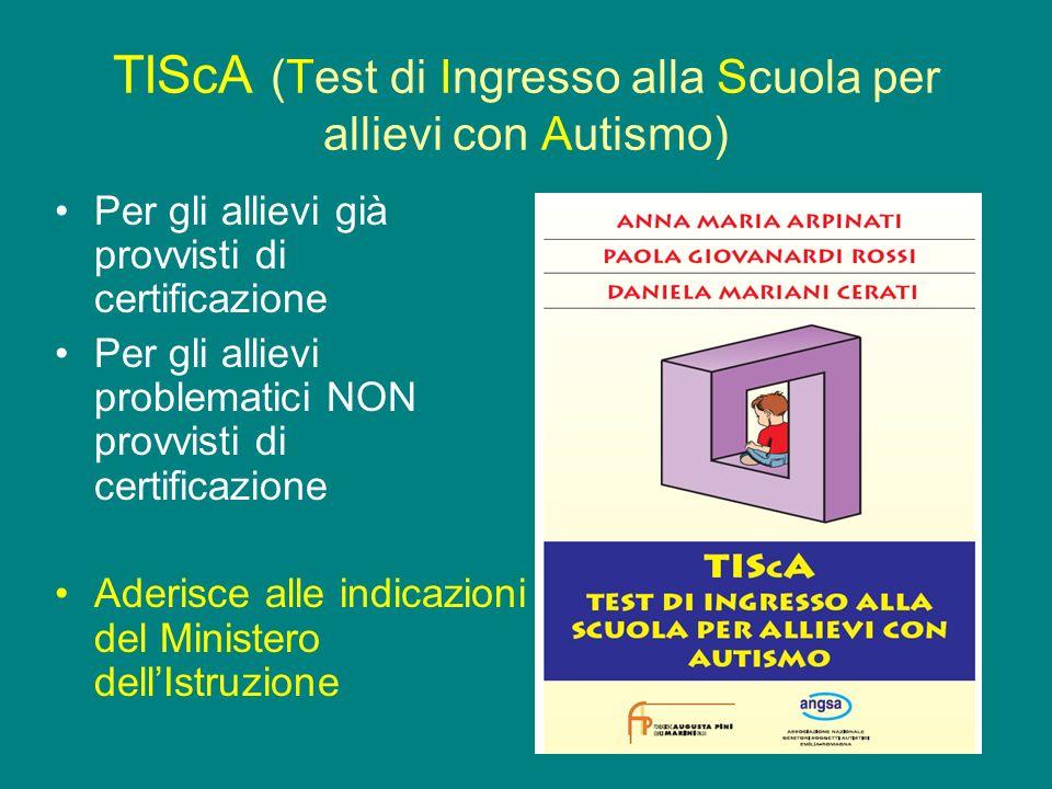TIScA (Test di Ingresso alla Scuola per allievi con Autismo) Per gli allievi già provvisti di certificazione Per gli allievi problematici NON provvist