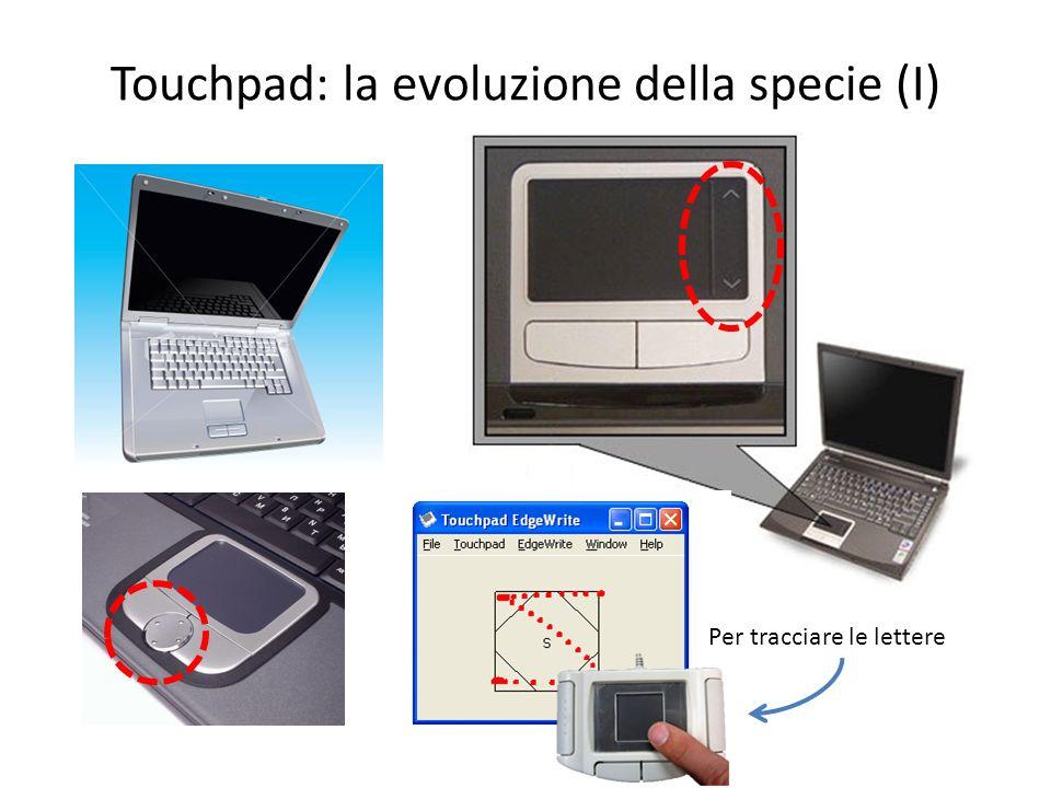 Touchpad: la evoluzione della specie (I) Per tracciare le lettere