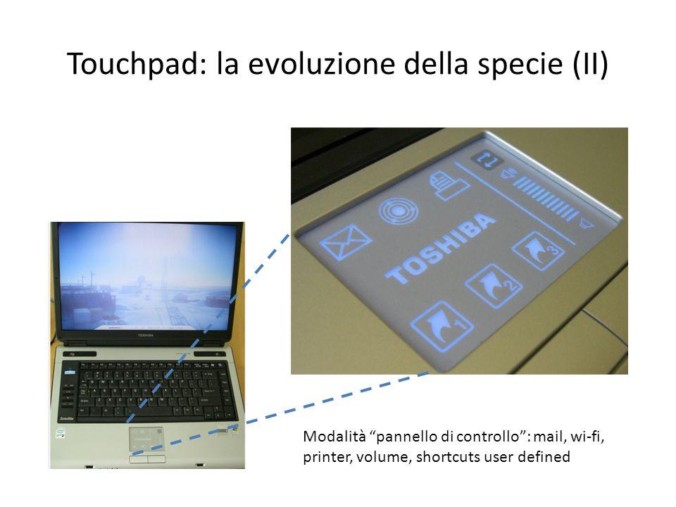 Touchpad: la evoluzione della specie (II) Modalità pannello di controllo: mail, wi-fi, printer, volume, shortcuts user defined