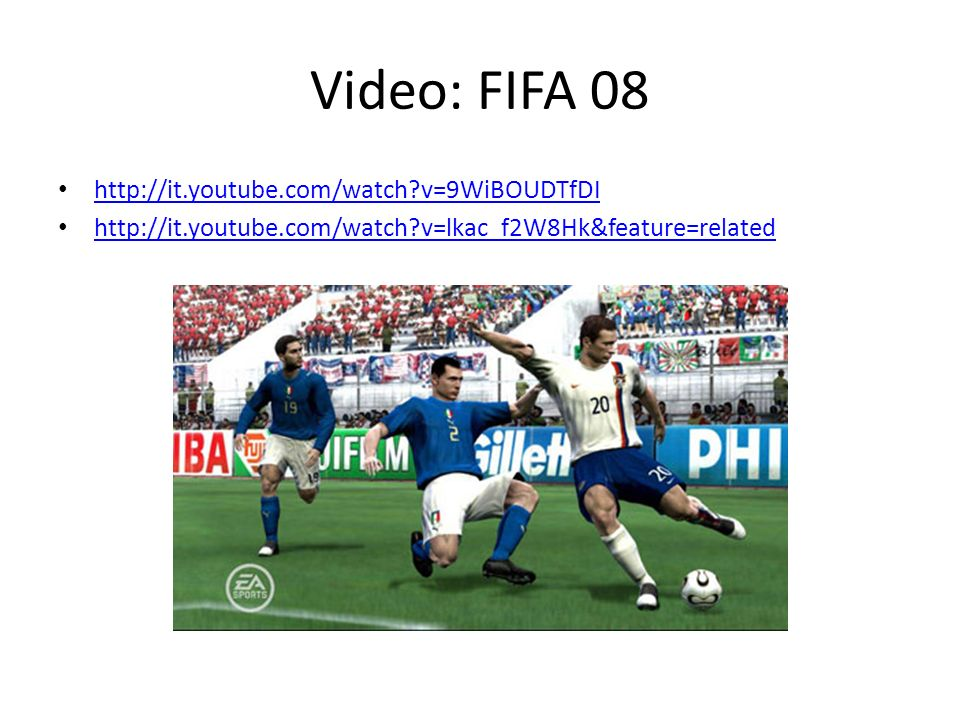 Video: FIFA 08 http://it.youtube.com/watch?v=9WiBOUDTfDI http://it.youtube.com/watch?v=lkac_f2W8Hk&feature=related