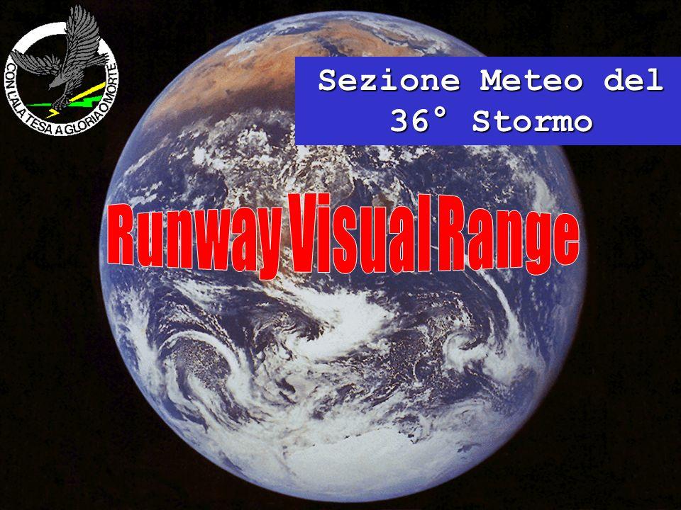 Runway Visual Range - a cura della Sezione Meteo 1 Sezione Meteo del 36° Stormo