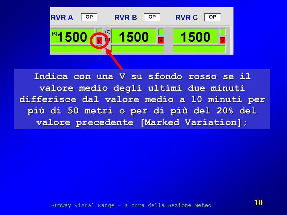 Runway Visual Range - a cura della Sezione Meteo 10 Indica con una V su sfondo rosso se il valore medio degli ultimi due minuti differisce dal valore