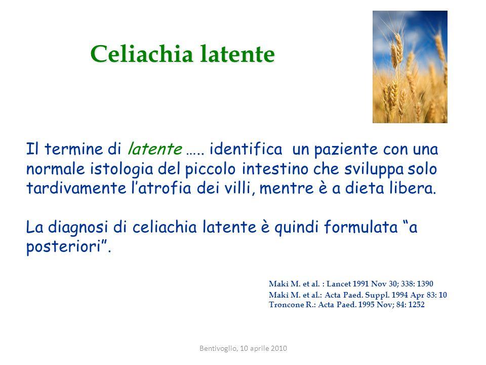 Celiachia latente Il termine di latente ….. identifica un paziente con una normale istologia del piccolo intestino che sviluppa solo tardivamente latr