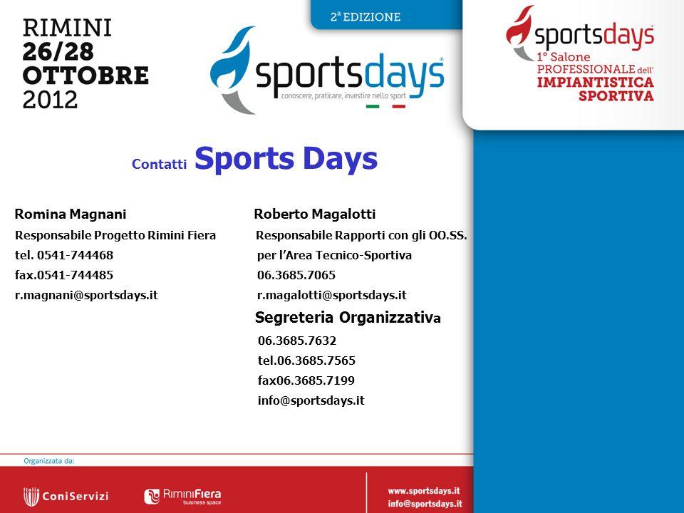 15 Contatti Sports Days Romina Magnani Roberto Magalotti Responsabile Progetto Rimini Fiera Responsabile Rapporti con gli OO.SS. tel. 0541-744468 per