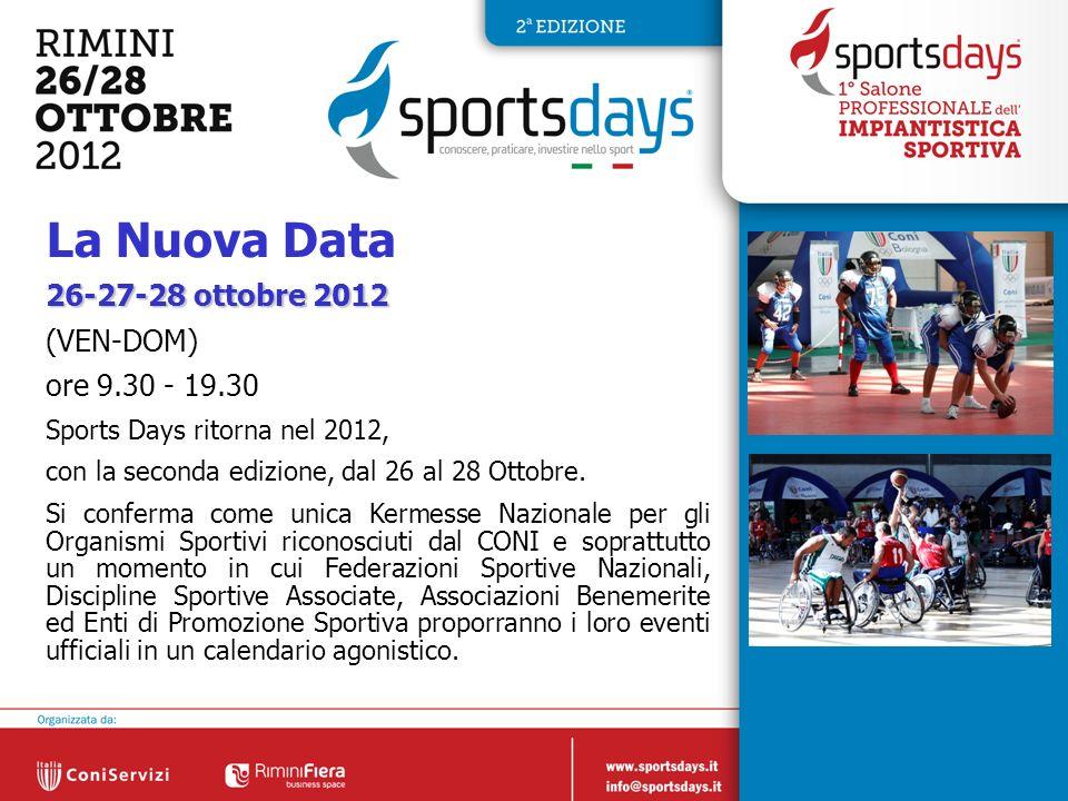 5 26-27-28 ottobre 2012 (VEN-DOM) ore 9.30 - 19.30 Sports Days ritorna nel 2012, con la seconda edizione, dal 26 al 28 Ottobre. Si conferma come unica