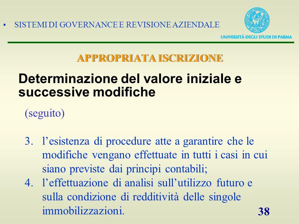SISTEMI DI GOVERNANCE E REVISIONE AZIENDALE 38 (seguito) 3.lesistenza di procedure atte a garantire che le modifiche vengano effettuate in tutti i cas