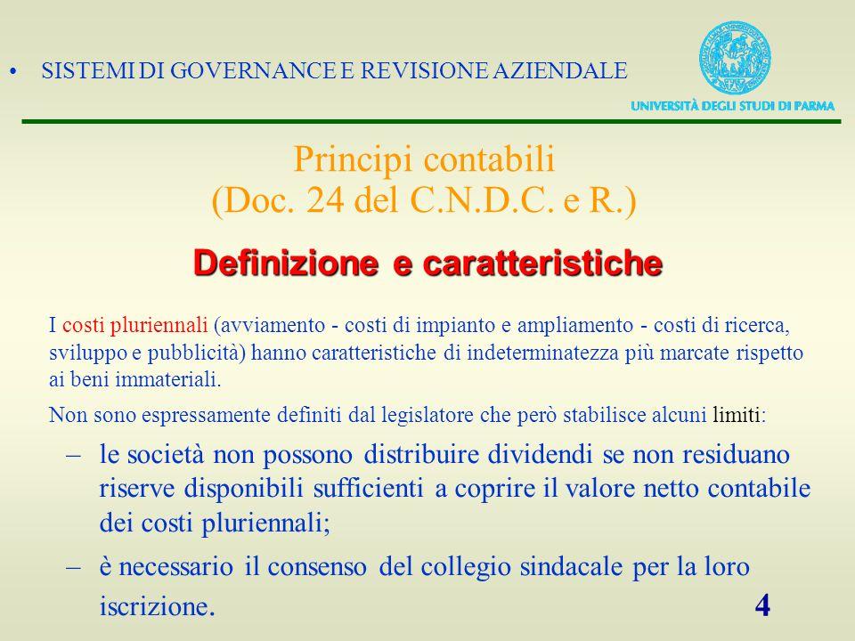 SISTEMI DI GOVERNANCE E REVISIONE AZIENDALE 4 I costi pluriennali (avviamento - costi di impianto e ampliamento - costi di ricerca, sviluppo e pubblic