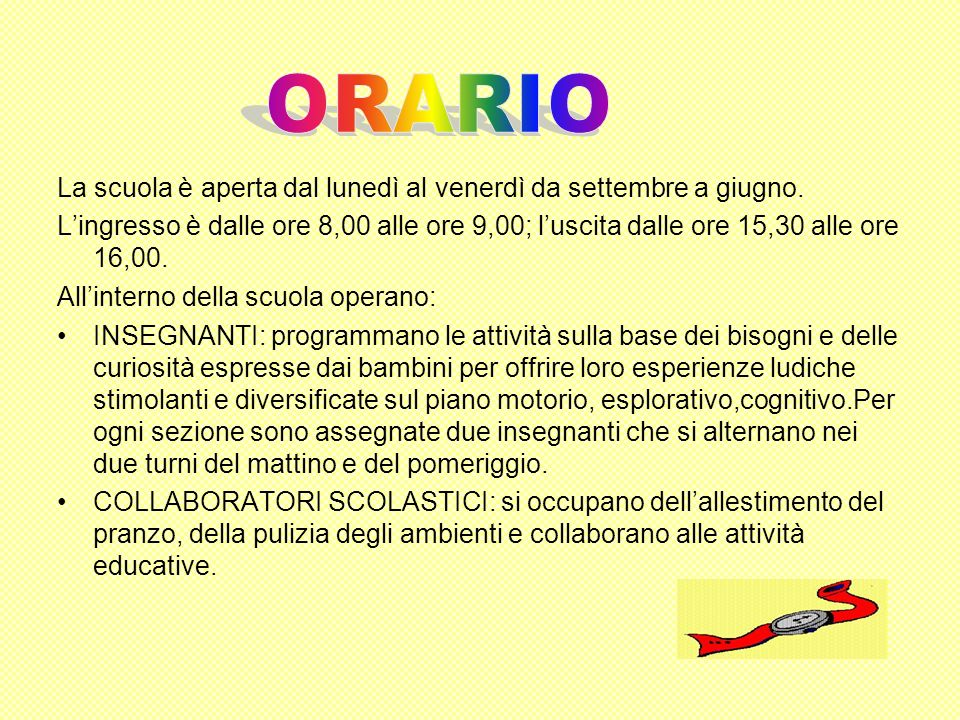 La scuola è aperta dal lunedì al venerdì da settembre a giugno. Lingresso è dalle ore 8,00 alle ore 9,00; luscita dalle ore 15,30 alle ore 16,00. Alli