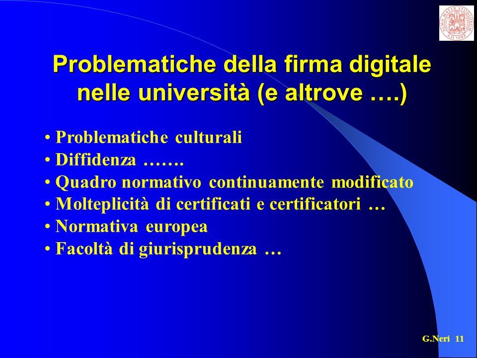 G.Neri 11 Problematiche della firma digitale nelle università (e altrove ….) Problematiche culturali Diffidenza …….