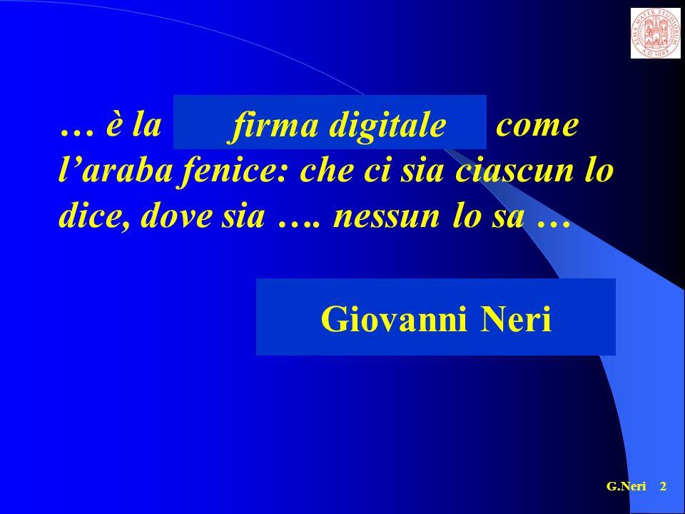 G.Neri 2 … è la fede delle femmine come laraba fenice: che ci sia ciascun lo dice, dove sia ….