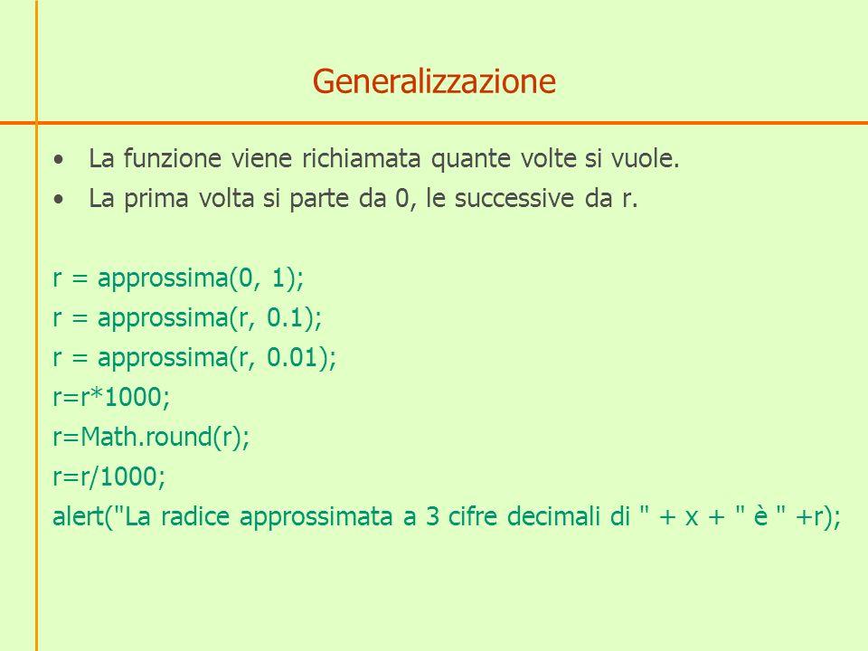 Generalizzazione La funzione viene richiamata quante volte si vuole. La prima volta si parte da 0, le successive da r. r = approssima(0, 1); r = appro