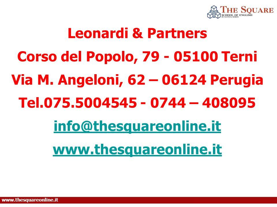 Leonardi & Partners Corso del Popolo, 79 - 05100 Terni Via M. Angeloni, 62 – 06124 Perugia Tel.075.5004545 - 0744 – 408095 info@thesquareonline.it www