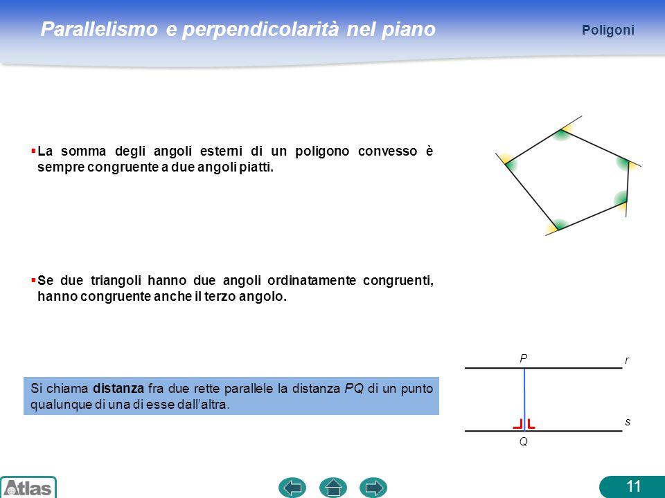 Parallelismo e perpendicolarità nel piano Poligoni 11 Se due triangoli hanno due angoli ordinatamente congruenti, hanno congruente anche il terzo ango