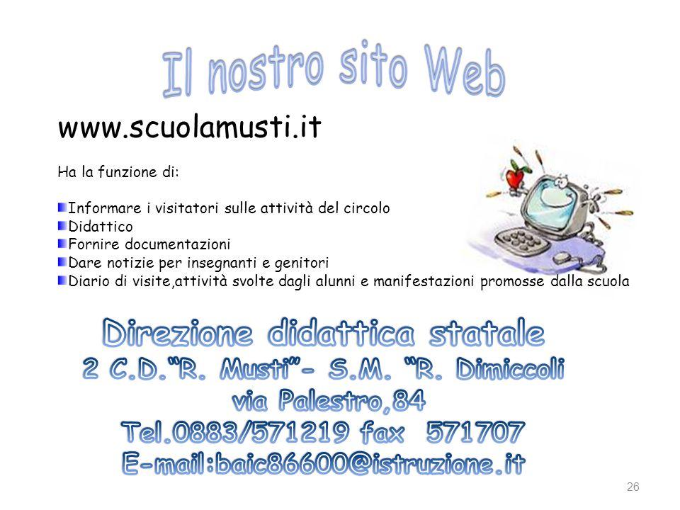 26 www.scuolamusti.it Ha la funzione di: Informare i visitatori sulle attività del circolo Didattico Fornire documentazioni Dare notizie per insegnant