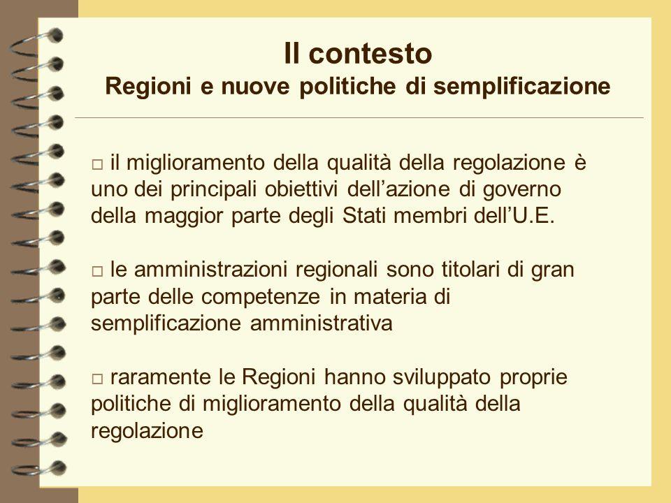 Il contesto Regioni e nuove politiche di semplificazione o il miglioramento della qualità della regolazione è uno dei principali obiettivi dellazione di governo della maggior parte degli Stati membri dellU.E.